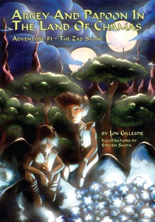 Arkey And Papoon In The Land Of Chamas:Adventure #1 The Zad Stone Jon Gillespie