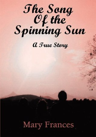 The Song of the Spinning Sun: A True Story  by  Mary Frances