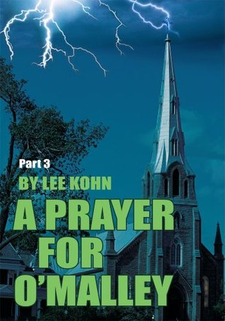 A Prayer for OMalley: Part 3 of Badge 13 Shadows of Rage  by  Lee Kohn