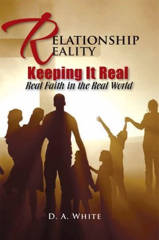 Relationship Reality Keeping It Real : Real Faith in the Real World Debra White