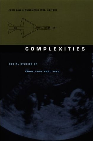 Complexities: Social Studies of Knowledge Practices  by  John Law