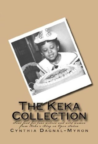The Keka Collection: Soul Food for Lone Wolves and Wild Women From Kekas Blog at Open Salon  by  Cynthia Dagnal-Myron