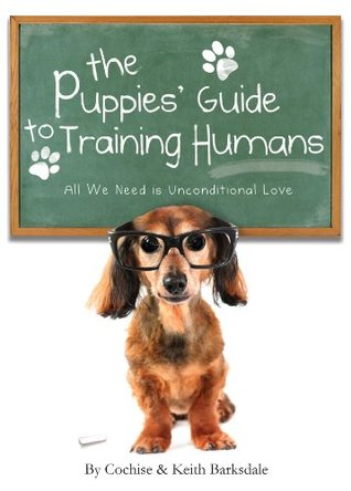 The Puppies Guide to Training Humans Cochise