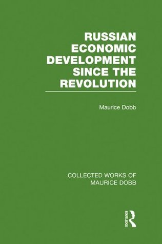 Russian Economic Development Since the Revolution: Volume 5 Maurice Dobb