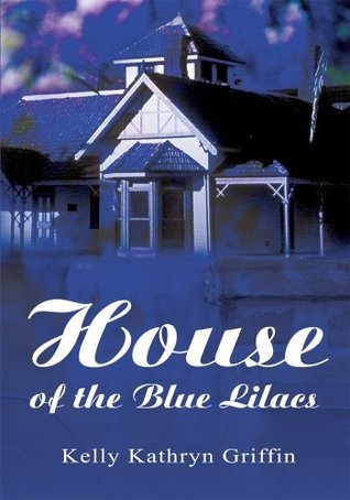 House of the Blue Lilacs  by  Kelly Griffin