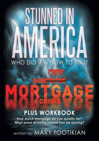 Stunned in America:Sub-Crime Mortgage Crisis  by  Mary Tootikian