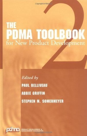 The PDMA ToolBook 2 for New Product Development (Product Development and Management ToolBooks) Paul Belliveau