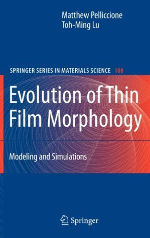 Evolution of Thin Film Morphology: Modeling and Simulations: Preliminary Entry 1024 (Springer Series in Materials Science) Matthew Pelliccione