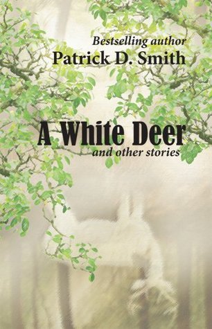 A White Deer And Other Stories, the author of A Land Remembered by Patrick D. Smith