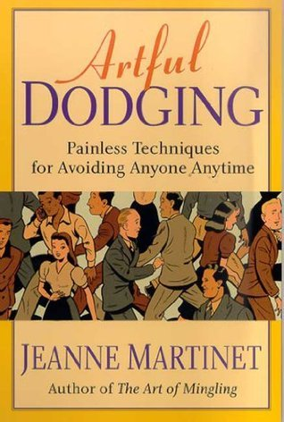 Artful Dodging: Easy, Proven Techniques For Mastering Any Room  by  Jeanne  Martinet