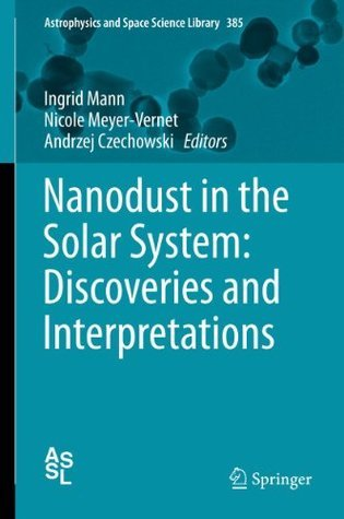 Nanodust in the Solar System: Discoveries and Interpretations: 385  by  ingrid Mann
