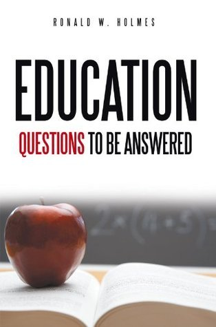 Education Questions To Be Answered Ronald W. Holmes