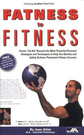 Fitness Book: Fatness to Fitness - Former Fat Kid Reveals His Most Powerful Personal Strategies and Techniques to Help You Quickly and Safely Achieve Permanent Fitness Success Joey Atlas
