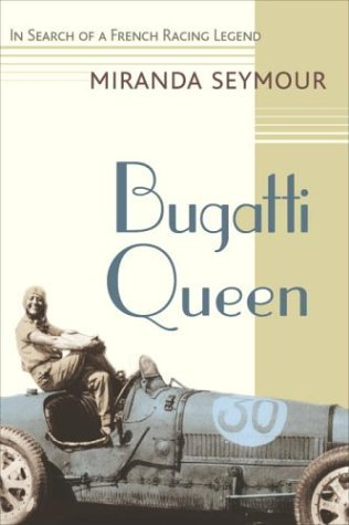 Bugatti Queen: In Search of a French Racing Legend  by  Miranda Seymour