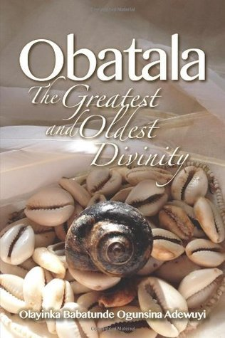 Obatala: The Greatest and Oldest Divinity  by  Olayinka Adewuyi