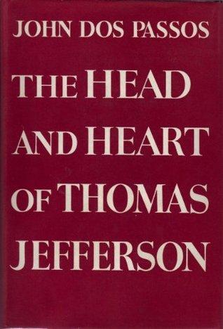 The Head and Heart of Thomas Jefferson  by  John Dos Passos
