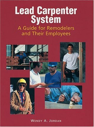 The Lead Carpenter System: A Guide for Remodelers and Their Employees  by  Wendy Adler Jordan