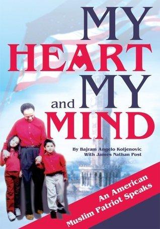 My Heart And My Mind: An American Muslim Patriot Speaks  by  Bajram Koljenovic