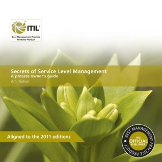 Secrets of Service Level Management: A Process Owners Guide  by  Ami Nahari