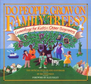 Do People Grow on Family Trees?: Genealogy for Kids & Other Beginners : the Official Ellis Island Handbook  by  Ira Wolfman
