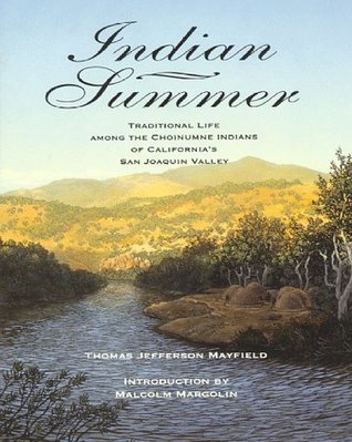 Indian Summer: Traditional Life Among the Choinumne Indians of Californias San Joaquin Valley Thomas J. Mayfield