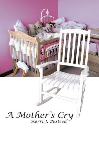 A Mothers Cry Kerri J. Busteed
