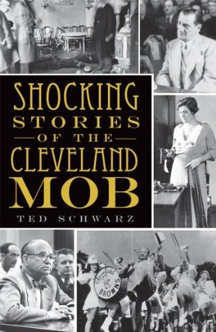 Shocking Stories of the Cleveland Mob (OH)  by  Ted Schwarz