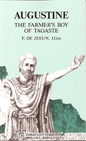 Augustine, the Farmers Boy of Tagaste P. De Zeeuw