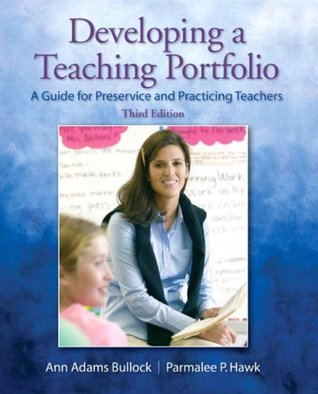 Developing a Teaching Portfolio: A Guide for Preservice and Practicing Teachers (3rd Edition)  by  Ann Adams Bullock