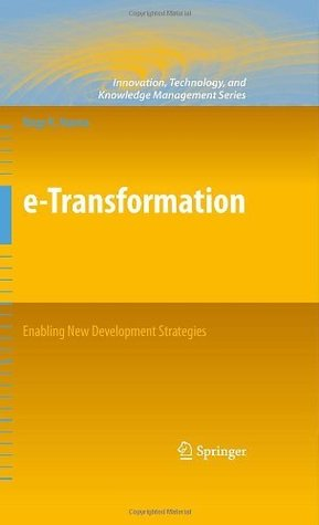 e-Transformation: Enabling New Development Strategies: 103 (Innovation, Technology, and Knowledge Management)  by  Nagy K. Hanna