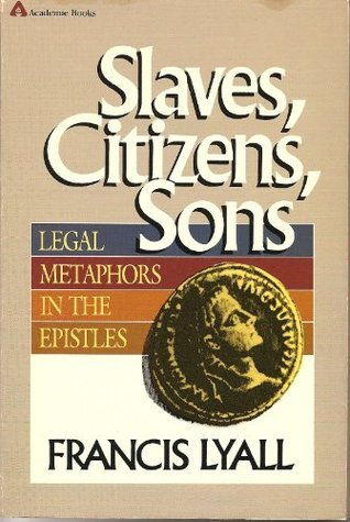 Slaves, Citizens, Sons: Legal Metaphors in the Epistles  by  Francis Lyall