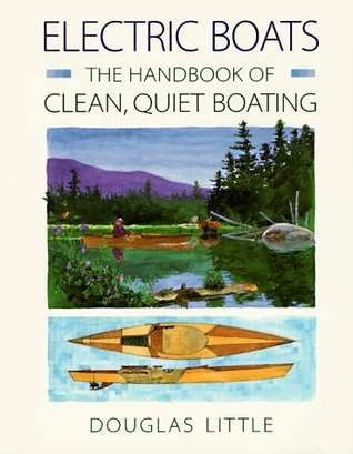 Electric Boats: The Handbook of Clean, Quiet Boating  by  Douglas Little