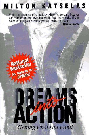 Dreams Into Action: 10th Anniversary Re-Release of the Inspiring Bestseller! Milton Katselas
