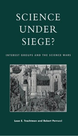 Science Under Siege?: Interest Groups and the Science Wars  by  Leon E. Trachtman