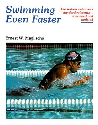 Swimming Even Faster: A Comprehensive Guide to the Science of Swimming, 2nd Ed  by  Ernest W. Maglischo