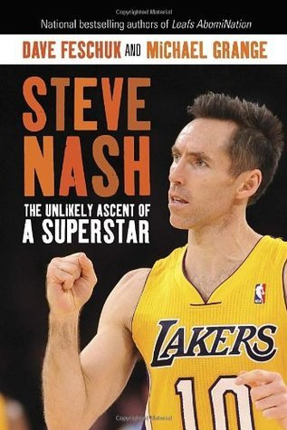 Steve Nash: The Unlikely Ascent of a Superstar  by  Dave Feschuk