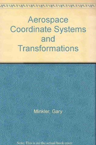 Aerospace Coordinate Systems and Transformations Gary Minkler