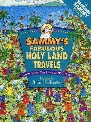 Sammys Fabulous Holy Land Travels/Sammy Visits the Land of the Bible (A Seeking Sammy Book) Daniel J. Hochstatter
