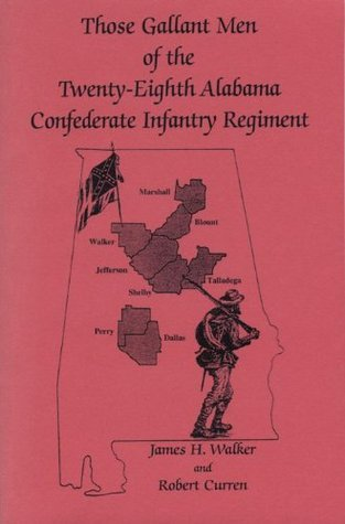Those gallant men of the Twenty-Eighth Alabama Confederate Infantry Regiment  by  James H. Walker