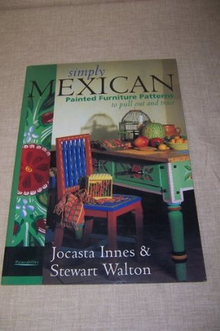 Simply Mexican: Painted Furniture Patterns to Pull Out and Trace  by  Jocasta Innes