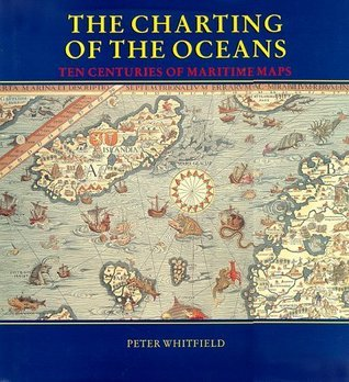 The Charting of the Oceans: Ten Centuries of Maritime Maps Peter Whitfield