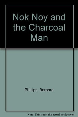 Nok Noy and the Charcoal Man Barbara Phillips