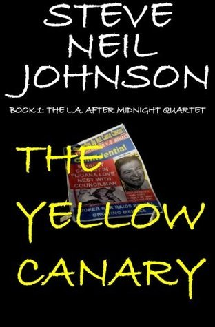 The Yellow Canary: Book 1: The L.A. AFTER MIDNIGHT Quartet Steve Neil Johnson