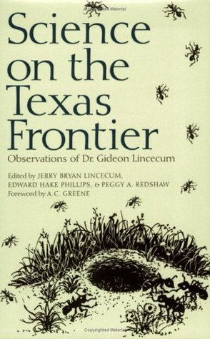 Science on the Texas Frontier: Observations of Dr. Gideon Lincecum Jerry Bryan Lincecum