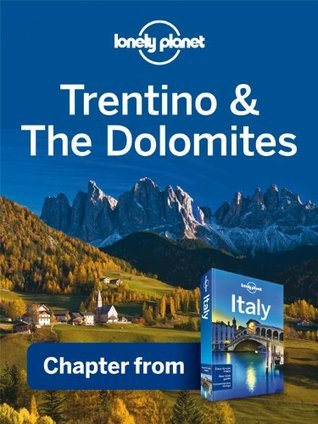 Lonely Planet Trentino: Alto Adige: Chapter from Italy Travel Guide Lonely Planet