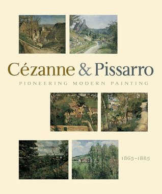 Pioneering Modern Painting: Cezanne And Pissarro 1865 To 1885  by  Paul Cézanne