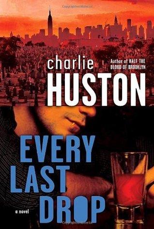 Every Last Drop: A Novel Charlie Huston