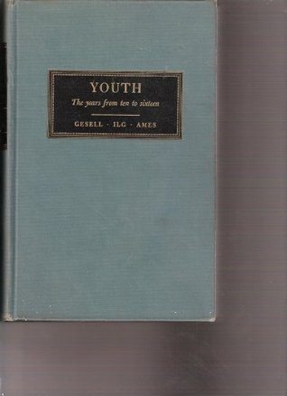 Youth: The Years From Ten to Sixteen  by  Arnold Gesell