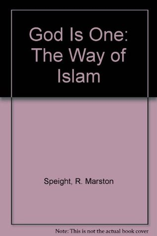 God Is One: The Way of Islam R. Marston Speight
