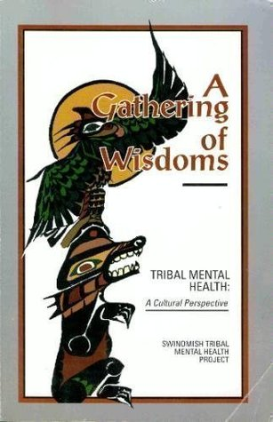A Gathering of Wisdoms: Tribal Mental Health a Cultural Perspective Jennifer F. Clarke